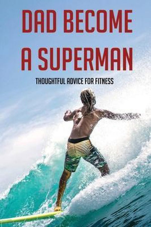 Dad Become A Superman: Thoughtful Advice For Fitness